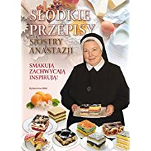 Slodkie przepisy Siostry Anastazji