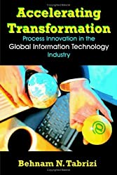 Accelerating Transformation: Process Innovation in the Global Information Technology Industry by Behnam N. Tabrizi (2005-01-15)