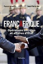 Françafrique. Opérations secrètes et derniers mystères de Jean-Pierre Bat