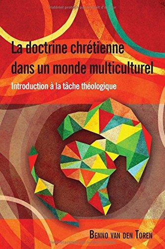 La Doctrine Chretienne Dans Un Monde Multiculturel: Introduction À La Tâche Théologique par Benno van den Toren
