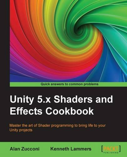 Unity 5.x Shaders and Effects Cookbook: Master the art of Shader programming to bring life to your Unity projects par Alan Zucconi