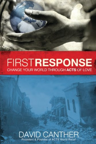 first-response-change-your-world-through-acts-of-love-by-david-mark-canther-2011-03-01