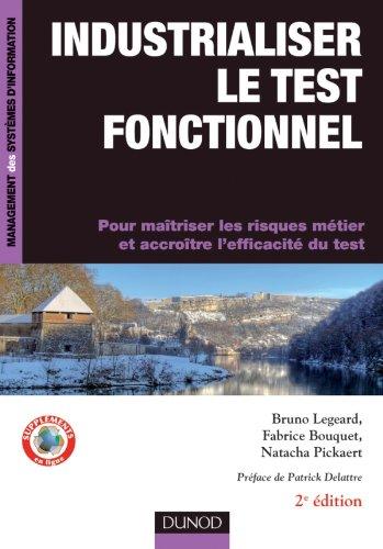 Industrialiser le test fonctionnel - 2e édition: Pour maîtriser les risques métier et accroître l'efficacité du test