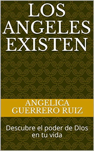 Los Angeles Existen: Descubre el poder de DIos en tu vida par ANGELICA GUERRERO RUIZ