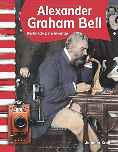 Alexander Graham Bell (Spanish Version) (Biografias de Estadounidenses (American Biographies)): Destinado a Inventar (Called to Invent) (Primary Source Readers)