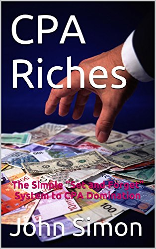 """CPA Riches: The Simple """"Set and Forget"""" System to CPA Domination (English Edition)"""