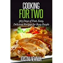 Cooking for Two: 365 Days of Fast, Easy, Delicious Recipes for Busy People (Cooking for Two Cookbook, Slow Cooking for Two, Cooking for 2 Recipes) (English Edition)