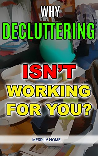 Why Decluttering Isn't Working for You? : Overcome Hurdles to Declutter, Simplify and Organize Your Home (English Edition)