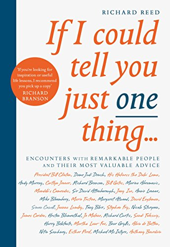 If I Could Tell You Just One Thing...: Encounters with Remarkable People and Their Most Valuable Advice por Richard Reed