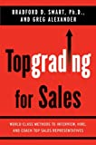By Bradford D Smart - Topgrading for Sales: World-Class Methods to Interview, Hire, and Coach Top Sales Representatives