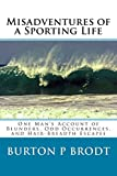 Misadventures of a Sporting Life: One Man's Account of Blunders, Odd Occurrences, and Hair-Breadth Escapes