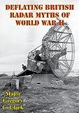 Deflating British Radar Myths of World War II (English Edition)