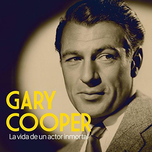 Gary Cooper: La vida de un actor inmortal [Gary Cooper: The Life of an Immortal Player]  Audiolibri