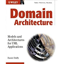Domain Architectures: Models and Architectures for UML Applications by Daniel J. Duffy (2004-06-28)