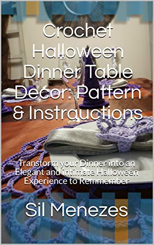 Crochet Halloween Dinner Table Decor: Pattern & Instrauctions: Transform your Dinner into an Elegant and intimate Halloween Experience to Remmember (Crochet Sweet Crochet Book 19) (English - Halloween-diy-tutorials