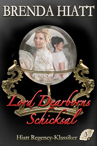 Lord Dearborns Schicksal (Hiatt Regency-Klassiker 3)