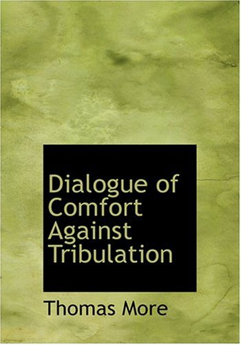 Dialogue of Comfort Against Tribulation (Large Print Edition)