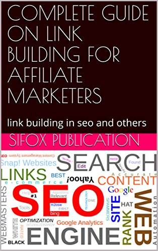 COMPLETE GUIDE ON LINK BUILDING FOR AFFILIATE MARKETERS: link building in seo and others (English Edition)