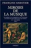 MIROIRS DE LA MUSIQUE. Tome 1, la musique et ses correspondances avec la littérature et les beaux-arts, XVème-XVIIIème siècles