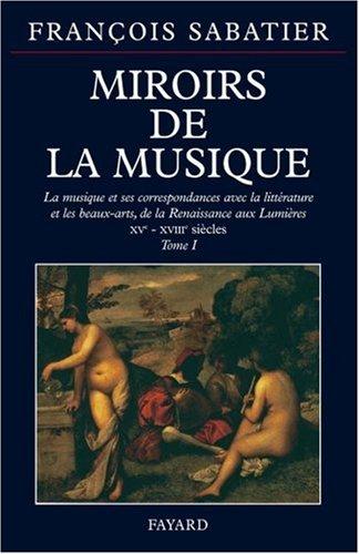 MIROIRS DE LA MUSIQUE. Tome 1, la musique et ses c...
