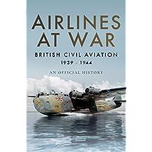 Airlines at War: British Civil Aviation 1939 - 1944