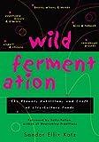 Wild Fermentation: The Flavor, Nutrition, and Craft of Live-Culture Foods by Sandor Ellix Katz (July 1, 2003) Paperback