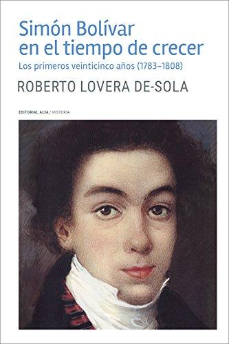 Descargar Libro Simón Bolívar en el tiempo de crecer: Los primeros veinticinco años (1783-1808) (Trópicos nº 121) de Roberto Lovera De-Sola