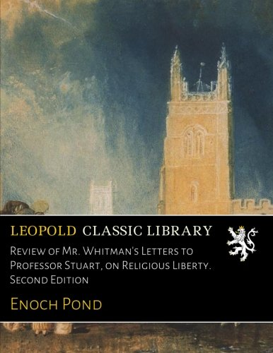 Review of Mr. Whitman's Letters to Professor Stuart, on Religious Liberty. Second Edition por Enoch Pond
