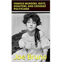 Famous Murders, Riots, Disasters, and Crooked Politicians: New York City - 1834-1938 (English Edition)