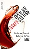 Open Air Grape Culture: Manufacture of Domestic Wine for Amateurs and Others (1862) (English Edition)