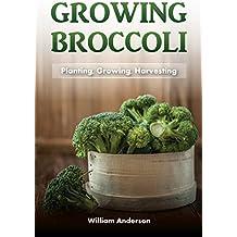 Broccoli Growing: Planting, Growing, Harvesting (English Edition)