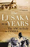 The Lusaka Years: The ANC in Exile in Zambia, 1963 to 1994 by Macmillan, Hugh (2013) Paperback
