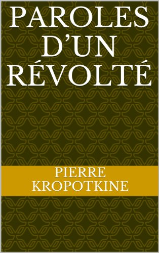 PAROLES  D'UN  RÉVOLTÉ par Pierre Kropotkine