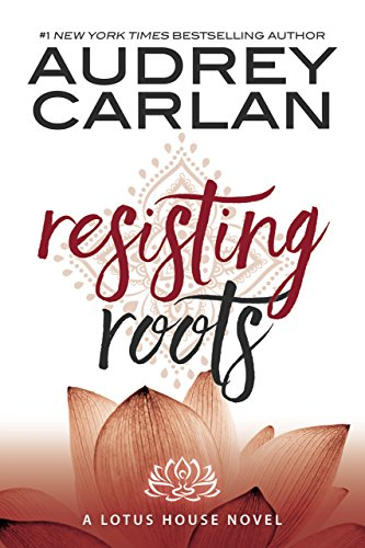 Resisting Roots (Lotus House Book 1) (English Edition) von [Carlan, Audrey]