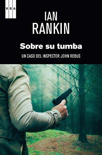 Sobre su tumba (Inspector Rebus) (Spanish Edition)