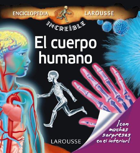 El cuerpo humano (Larousse - Infantil / Juvenil - Castellano - A Partir De 5/6 Años - Enciclopedia Increíble 5 Años) por Aa.Vv.