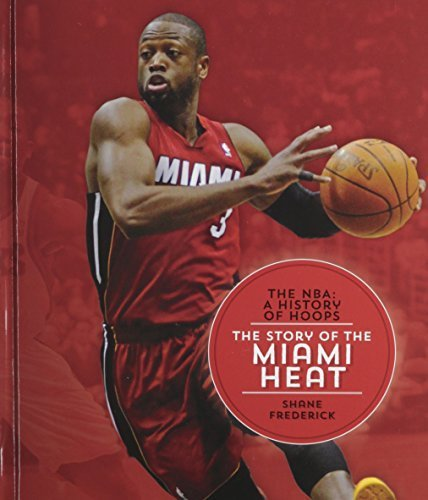 the-story-of-the-miami-heat-the-nba-a-history-of-hoops-by-frederick-shane-2014-library-binding