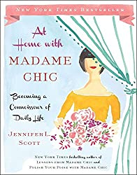 At Home with Madame Chic: Becoming a Connoisseur of Daily Life by Jennifer L. Scott (2014-10-23)