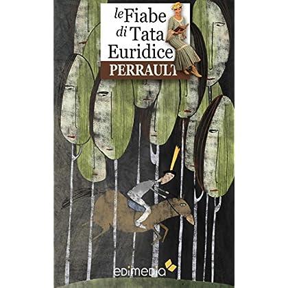 Fiabe Di Perrault: Tata Euridice Racconta Le Fiabe Di Perrault (Fiabe Di Tata Euridice Vol. 2)