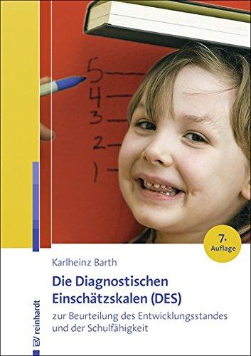 Die Diagnostischen Einschätzskalen (DES) zur Beurteilung des Entwicklungsstandes und der Schulfähigkeit: Handanweisung - Aufgabenteil - Auswertungs- und Einschätzbogen - Entwicklungsprofilbogen