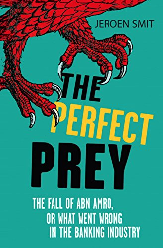 the-perfect-prey-the-fall-of-abn-amro-or-what-went-wrong-in-the-banking-industry-english-edition