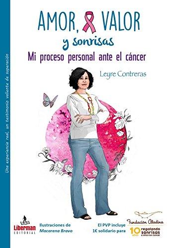 AMOR, VALOR Y SONRISAS: Mi proceso personal ante el CÁNCER (Salud y vida) por LEYRE CONTRERAS JIMÉNEZ