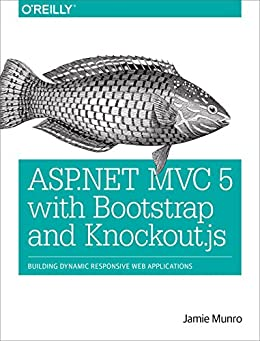 ASP.NET MVC 5 with Bootstrap and Knockout.js: Building Dynamic, Responsive Web Applications par [Munro, Jamie]