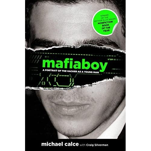 Mafiaboy: A Portrait of the Hacker as a Young Man Reprint edition by Calce, Michael, Silverman, Craig (2011) Hardcover