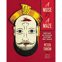 A Muse and a Maze: Writing as Puzzle, Mystery, and Magic by Peter Turchi (2014-11-11)