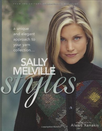Sally Melville Styles: A Unique and Elegant Approach to Your Yarn Collection by Sally Melville (1-Jan-2002) Paperback