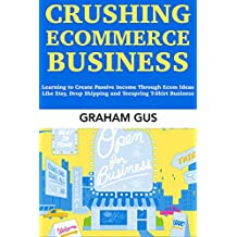 Crushing Ecommerce Business: Learning to Make Passive Money from Your Own Ecommerce Marketing Business via Etsy, Importing and Teespring Company (English Edition)