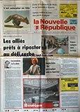 NOUVELLE REPUBLIQUE (LA) [No 17767] du 07/05/1993 - APRES LE REJET DU PLAN DE PAIX / LES ALLIES PRETS A RIPOSTER AU DEFI SERBE - RAPPORT RAYNAUD / COMPTES DANS LE ROUGE POUR LA FRANCE - LES JOURNALISTES SUR LA SELLETTE PAR GERBAUD - GEORGINA DUFOIX LIBRE POUR S'EXPLIQUER MEME EN HAUTE-COUR