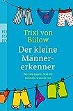 Der kleine Männererkenner: Was sie sagen, was sie meinen, was sie tun - Trixi von Bülow