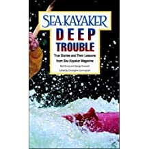 "Sea Kayaker's Deep Trouble: True Stories and Their Lessons from Sea Kayaker Magazine: True Stories and Their Lessons from ""Sea Kayaker"" Magazine (English Edition)"